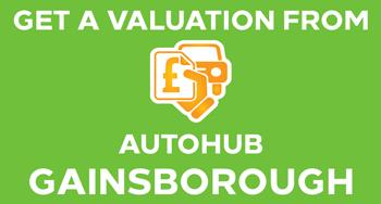 Get a valuation from AutoHub Gainsborough